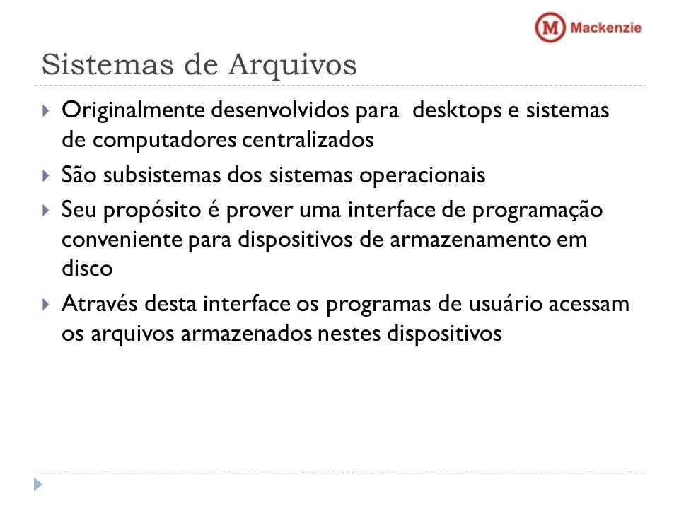 Sistemas de Arquivos Originalmente desenvolvidos para desktops e sistemas de computadores centralizados.