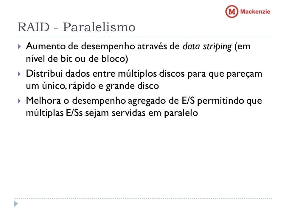 RAID - Paralelismo Aumento de desempenho através de data striping (em nível de bit ou de bloco)
