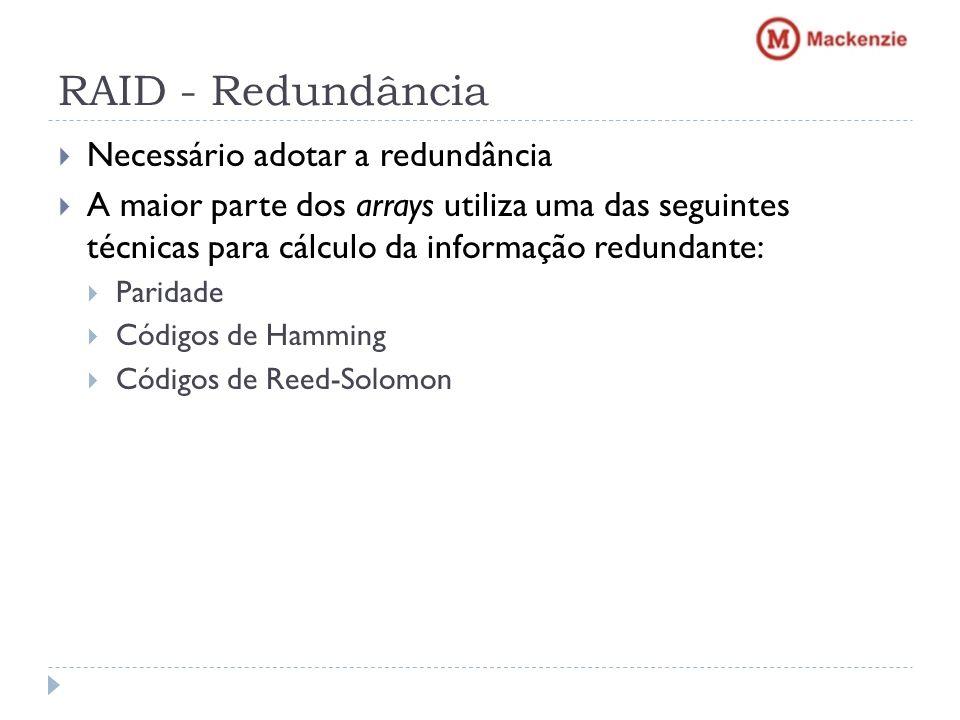 RAID - Redundância Necessário adotar a redundância