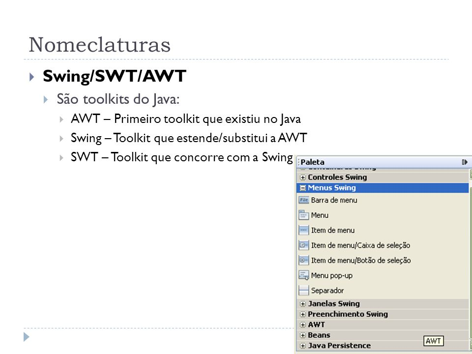 Nomeclaturas Swing/SWT/AWT São toolkits do Java: