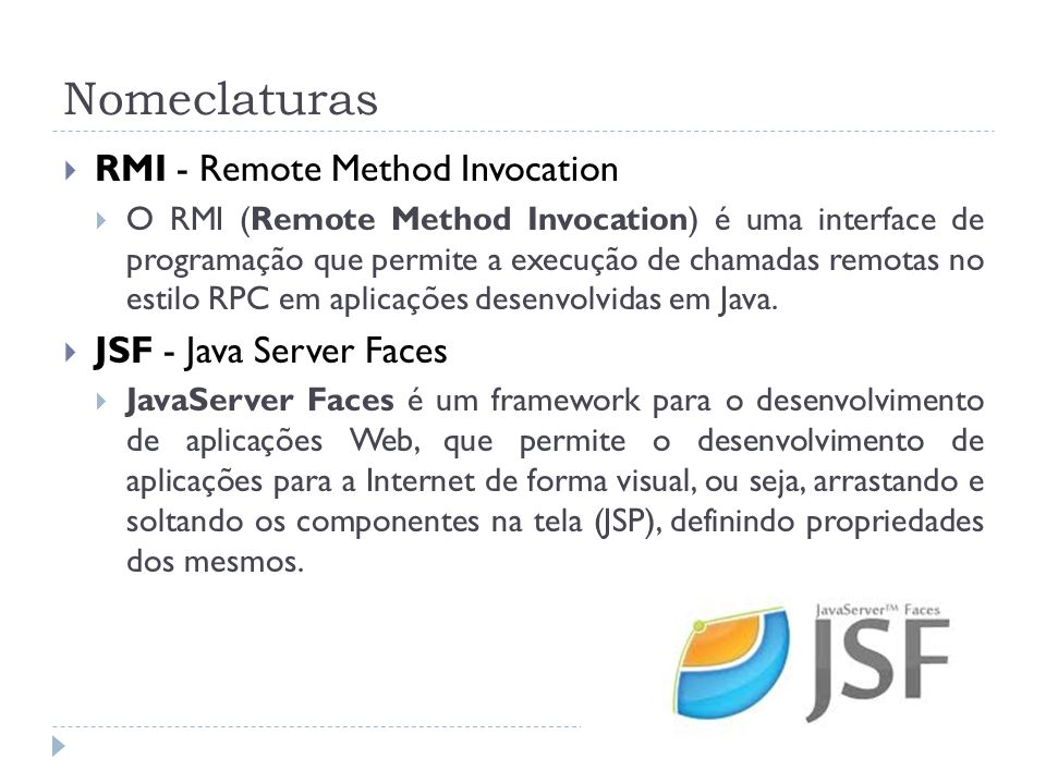 Nomeclaturas RMI - Remote Method Invocation JSF - Java Server Faces