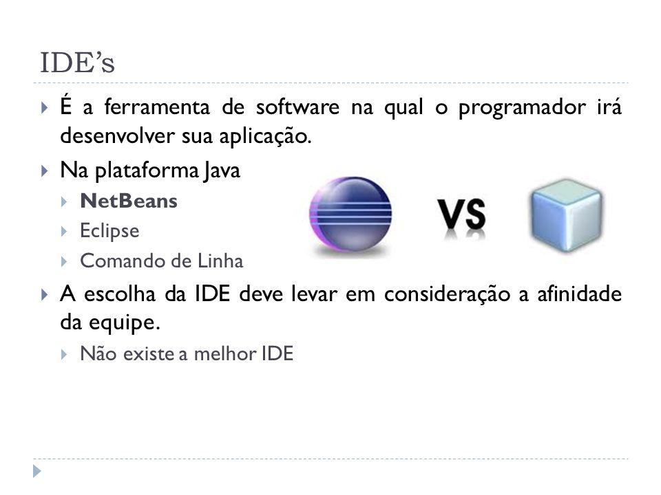 IDE's É a ferramenta de software na qual o programador irá desenvolver sua aplicação. Na plataforma Java.