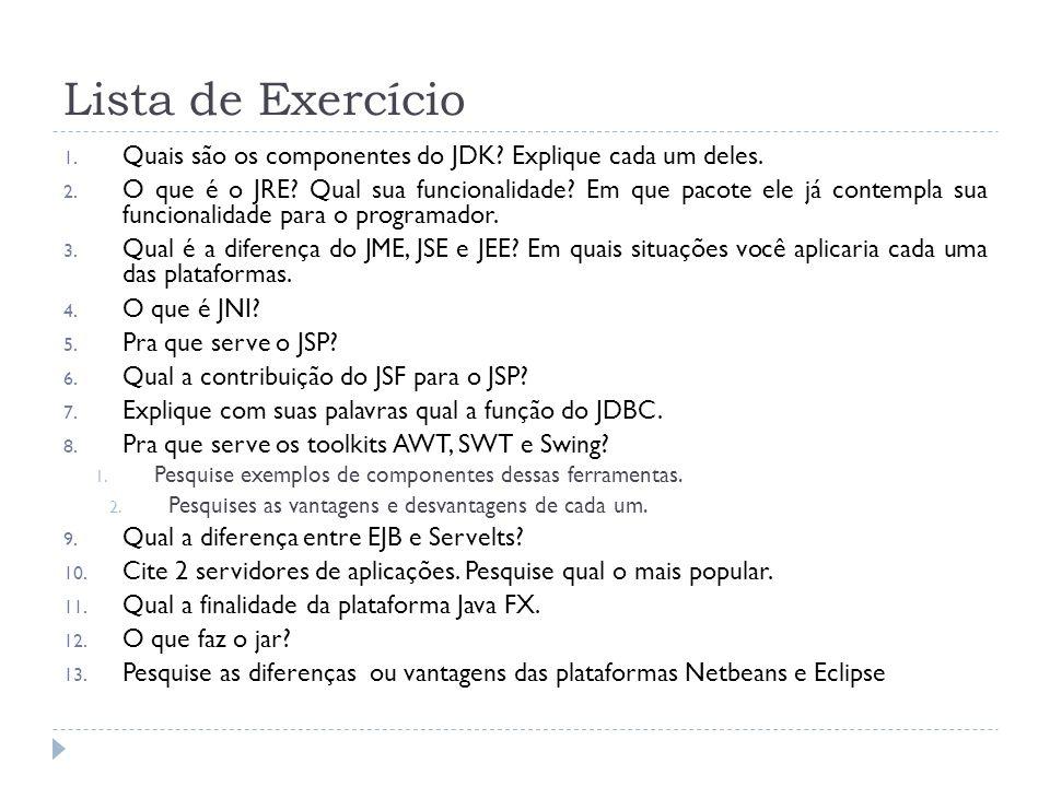 Lista de Exercício Quais são os componentes do JDK Explique cada um deles.