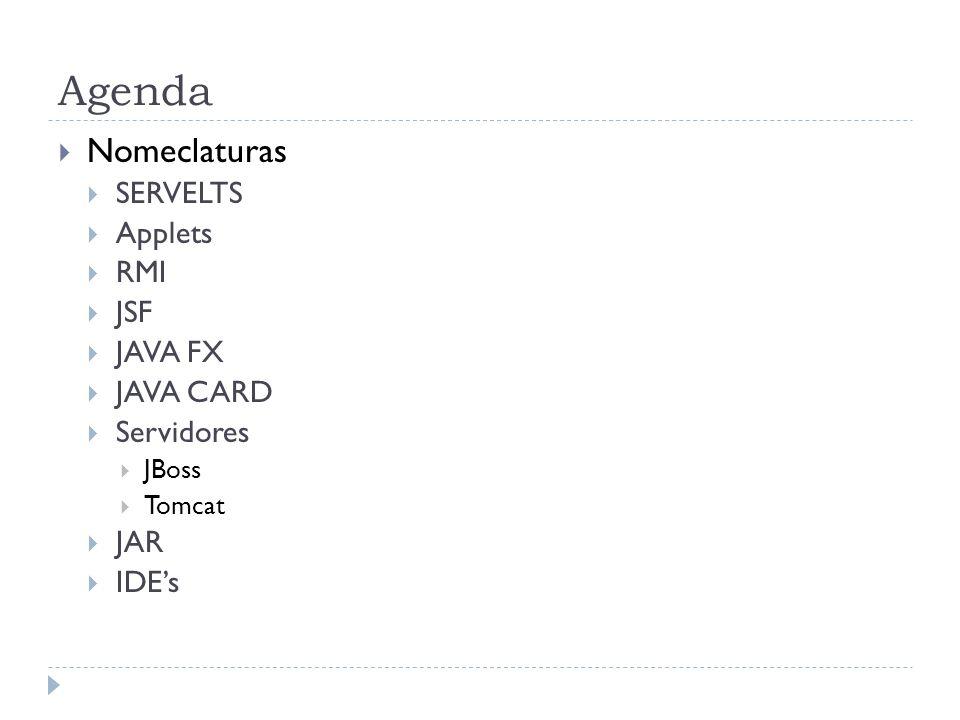 Agenda Nomeclaturas SERVELTS Applets RMI JSF JAVA FX JAVA CARD