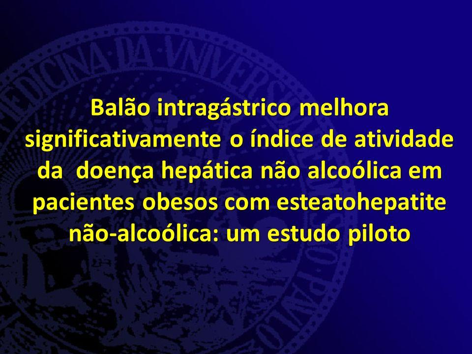 Balão intragástrico melhora significativamente o índice de atividade da doença hepática não alcoólica em pacientes obesos com esteatohepatite não-alcoólica: um estudo piloto