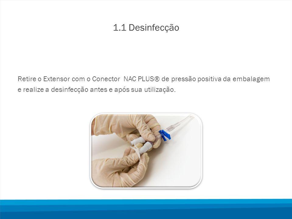 1.1 Desinfecção Retire o Extensor com o Conector NAC PLUS® de pressão positiva da embalagem.
