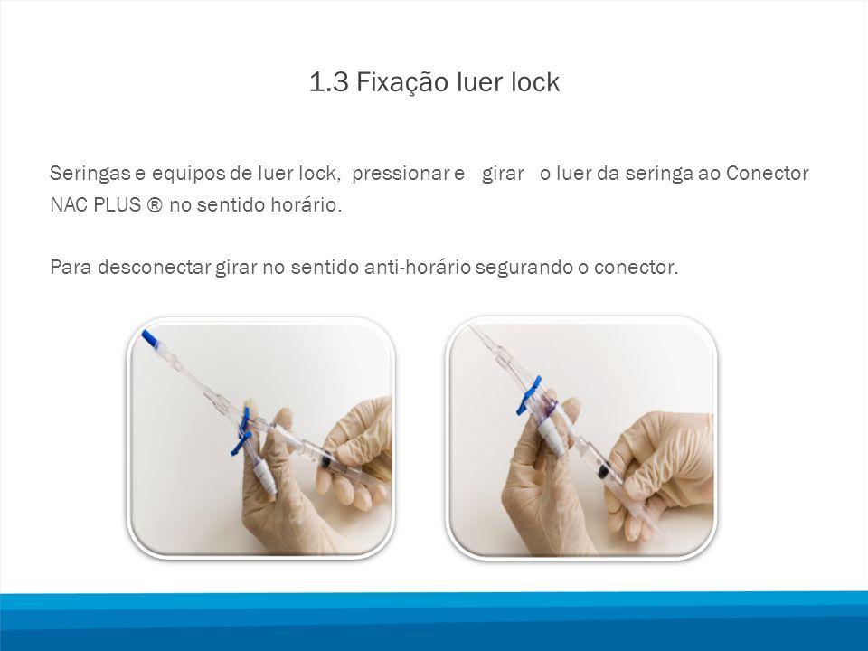 1.3 Fixação luer lock Seringas e equipos de luer lock, pressionar e girar o luer da seringa ao Conector.