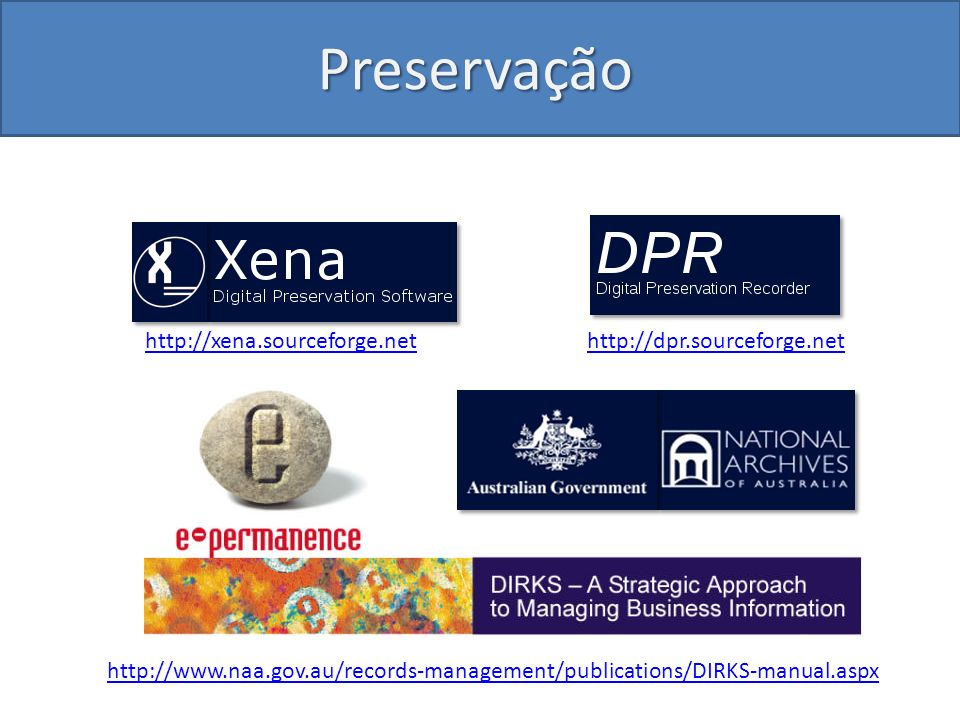 Preservação http://xena.sourceforge.net http://dpr.sourceforge.net