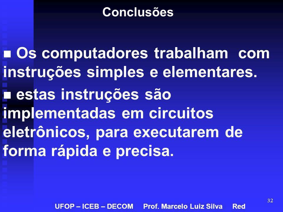 Os computadores trabalham com instruções simples e elementares.