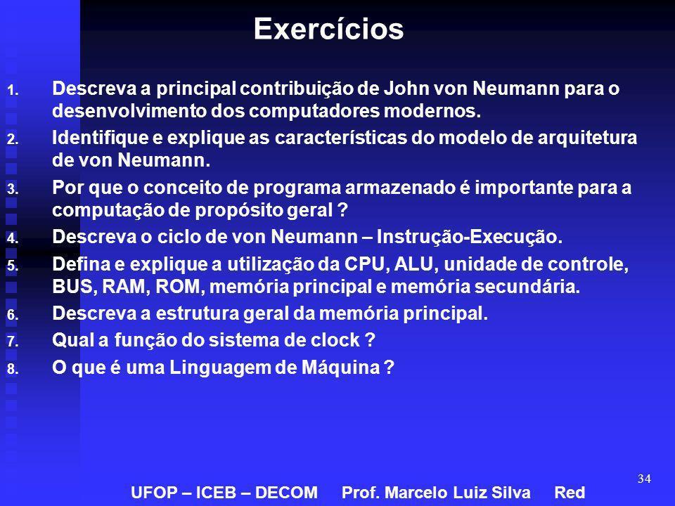 Exercícios Descreva a principal contribuição de John von Neumann para o desenvolvimento dos computadores modernos.
