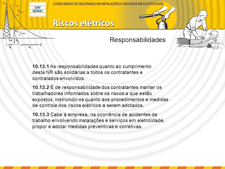 Responsabilidades 10.13.1 As responsabilidades quanto ao cumprimento desta NR são solidárias a todos os contratantes e contratados envolvidos.