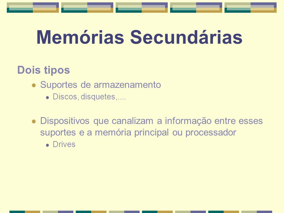Memórias Secundárias Dois tipos Suportes de armazenamento