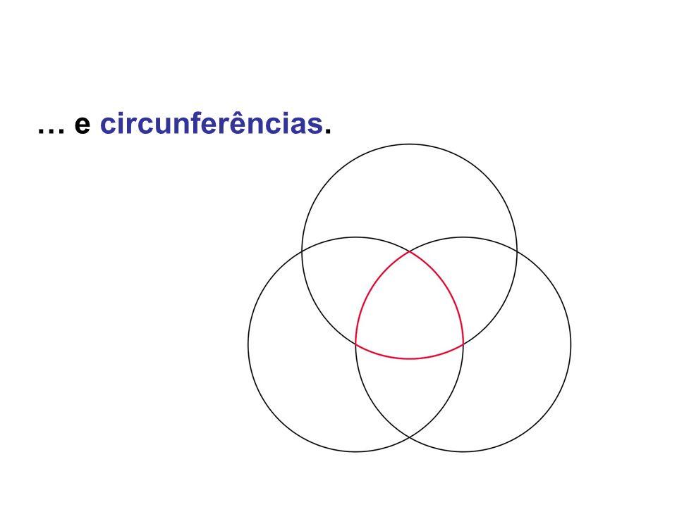 … e circunferências.