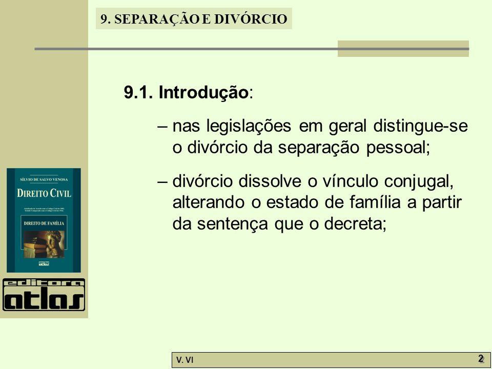 9.1. Introdução: – nas legislações em geral distingue-se o divórcio da separação pessoal;