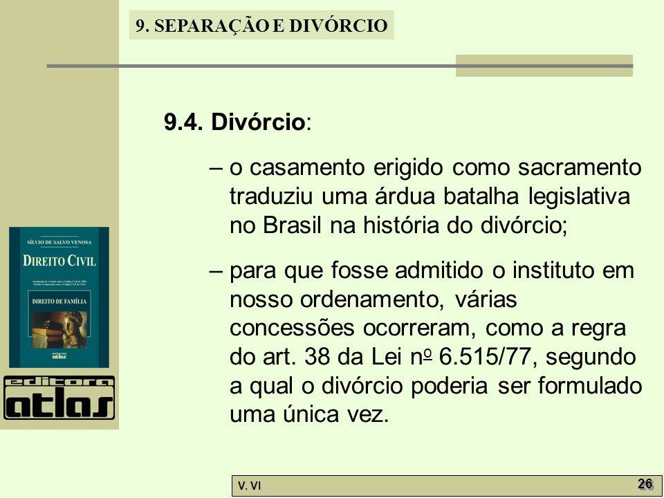 9.4. Divórcio: – o casamento erigido como sacramento traduziu uma árdua batalha legislativa no Brasil na história do divórcio;