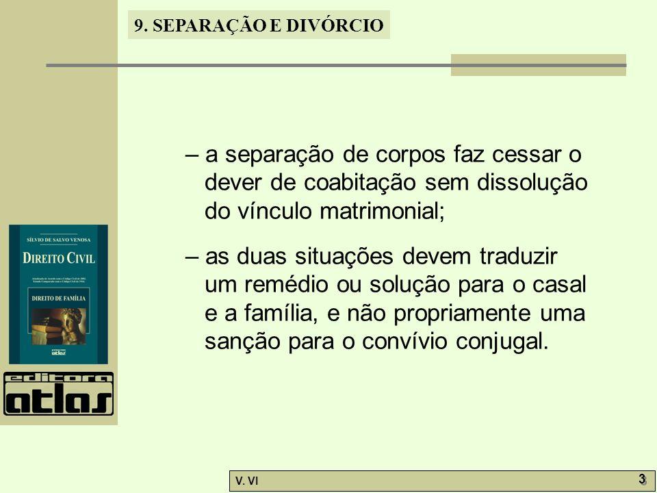 – a separação de corpos faz cessar o dever de coabitação sem dissolução do vínculo matrimonial;