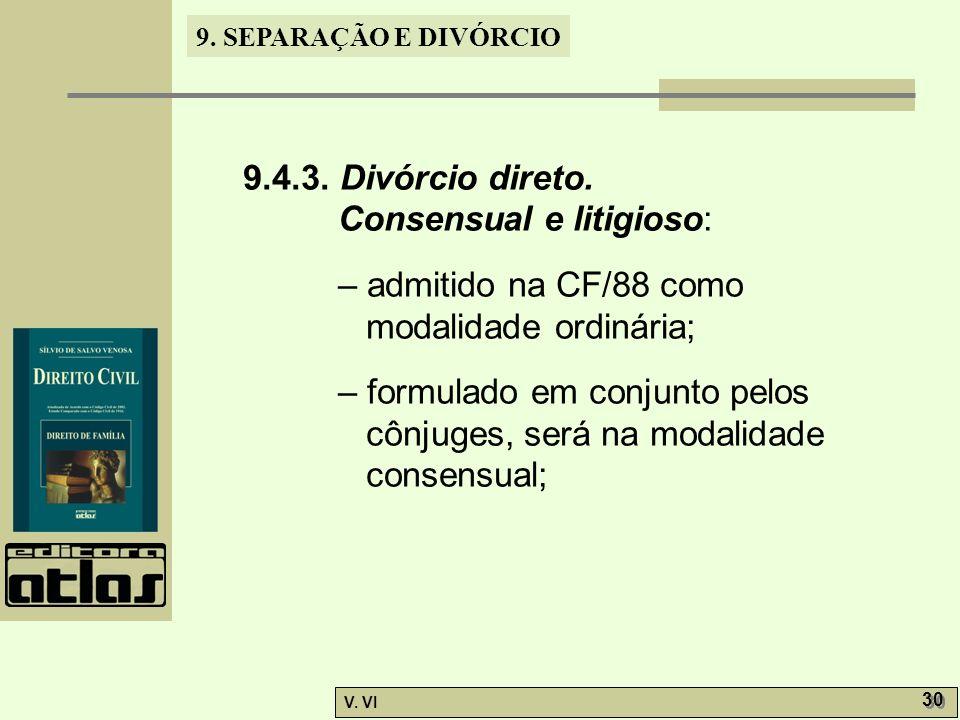 9.4.3. Divórcio direto. Consensual e litigioso: – admitido na CF/88 como modalidade ordinária;