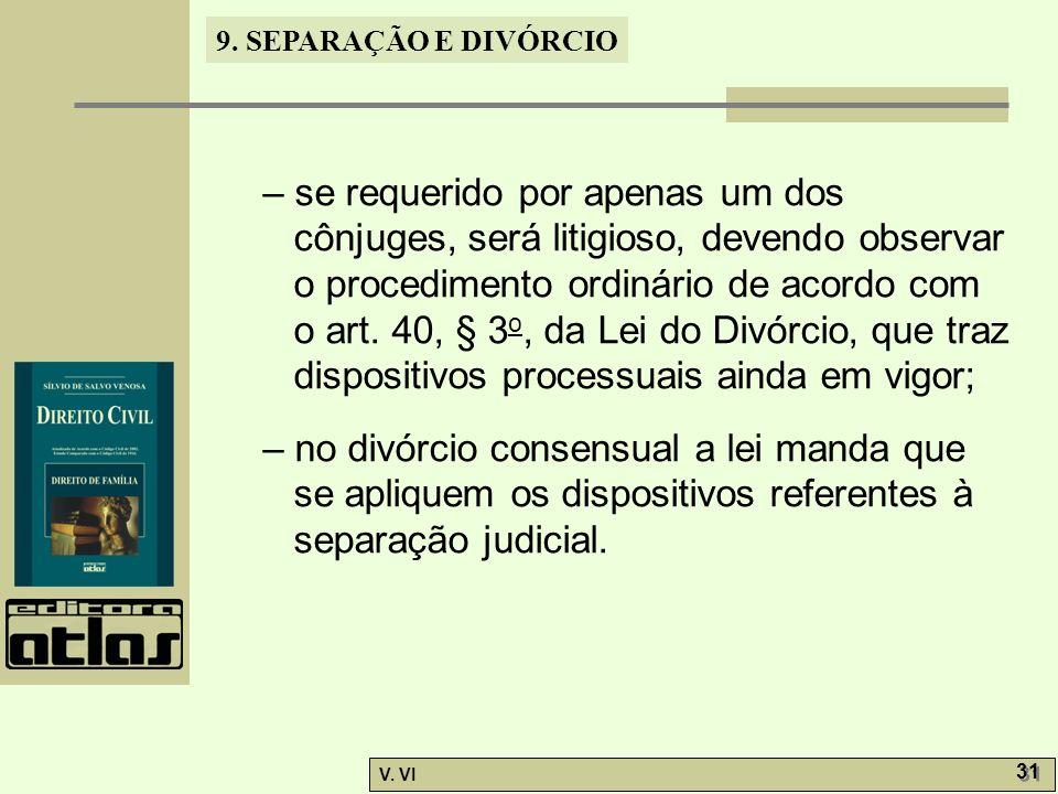 – se requerido por apenas um dos cônjuges, será litigioso, devendo observar o procedimento ordinário de acordo com o art. 40, § 3o, da Lei do Divórcio, que traz dispositivos processuais ainda em vigor;