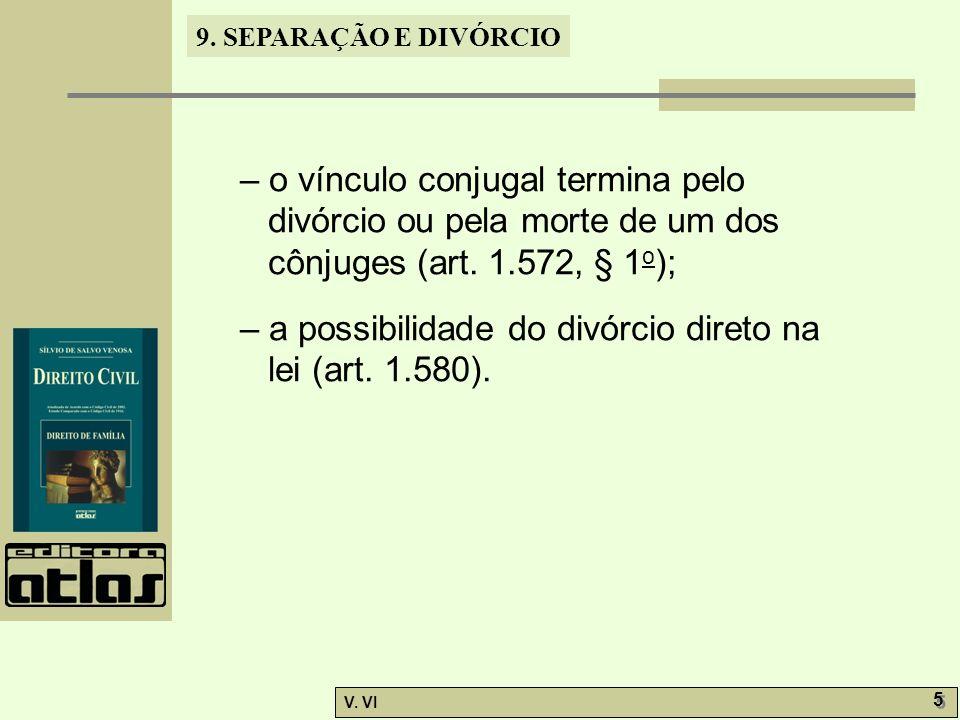 – o vínculo conjugal termina pelo divórcio ou pela morte de um dos cônjuges (art. 1.572, § 1o);
