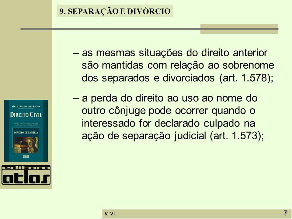 – as mesmas situações do direito anterior são mantidas com relação ao sobrenome dos separados e divorciados (art. 1.578);