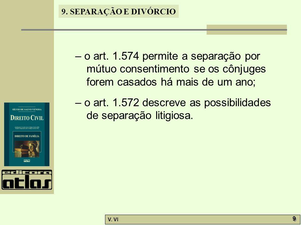 – o art. 1.574 permite a separação por mútuo consentimento se os cônjuges forem casados há mais de um ano;