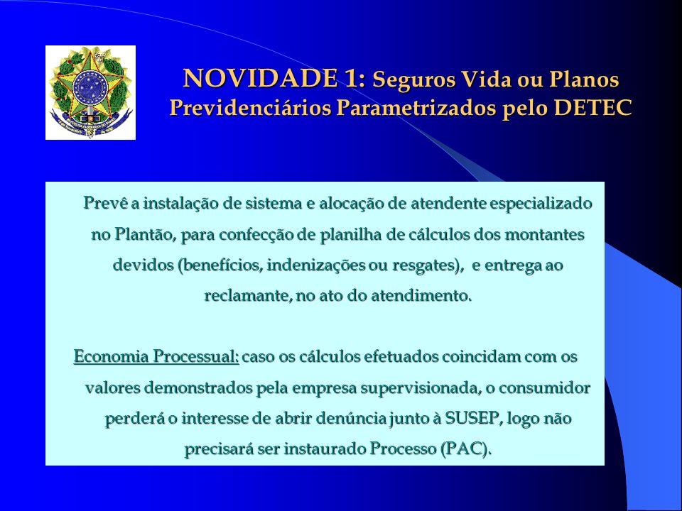 NOVIDADE 1: Seguros Vida ou Planos Previdenciários Parametrizados pelo DETEC