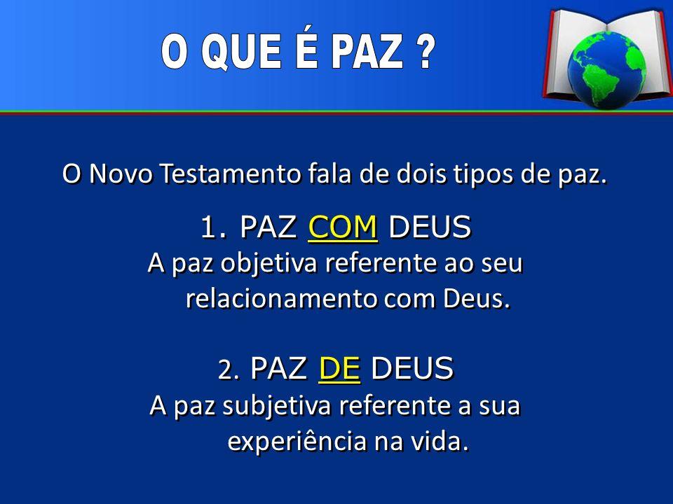 O QUE É PAZ O Novo Testamento fala de dois tipos de paz.