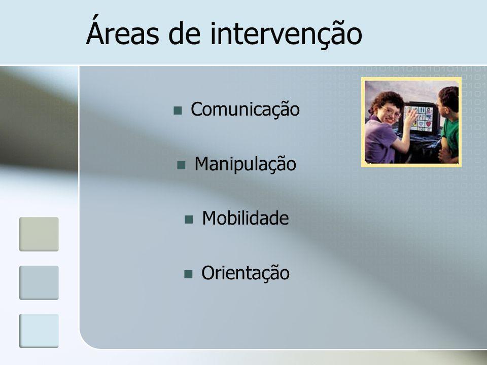 Áreas de intervenção Comunicação Manipulação Mobilidade Orientação