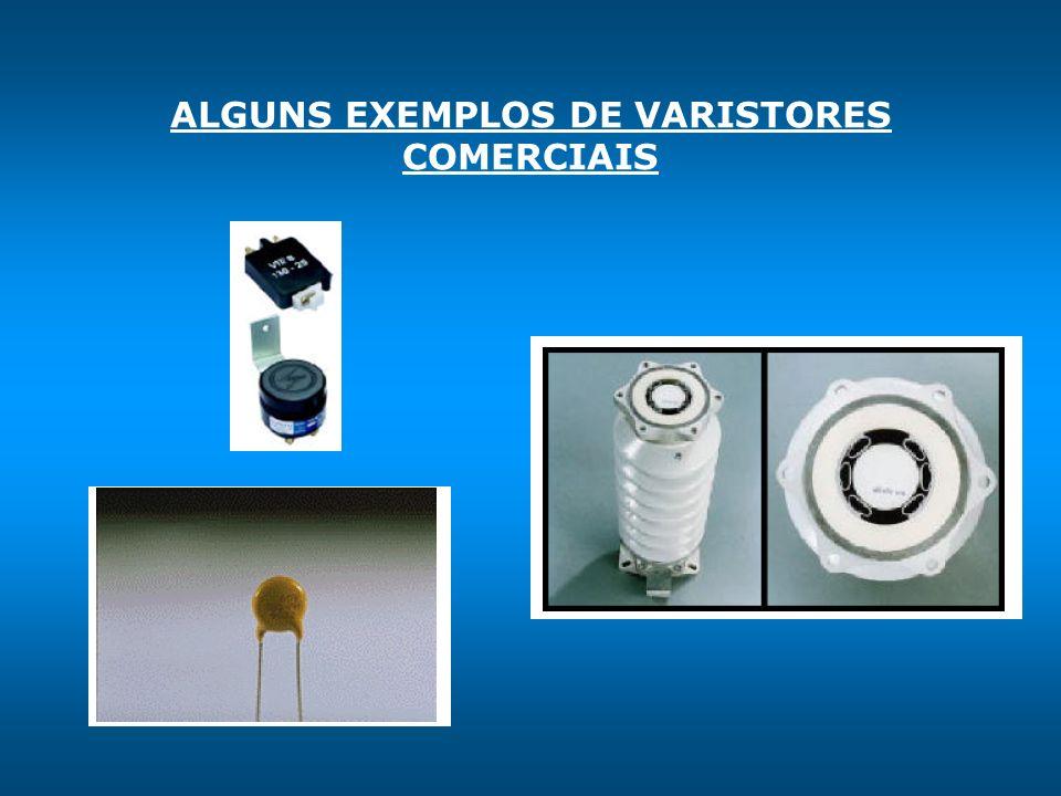 ALGUNS EXEMPLOS DE VARISTORES COMERCIAIS