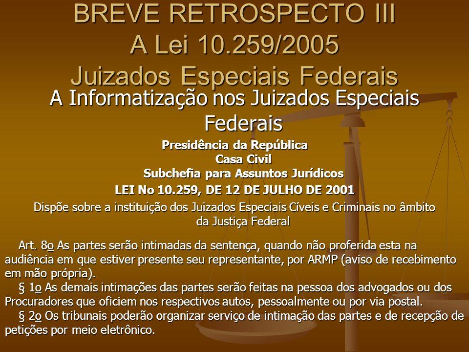 BREVE RETROSPECTO III A Lei 10.259/2005 Juizados Especiais Federais