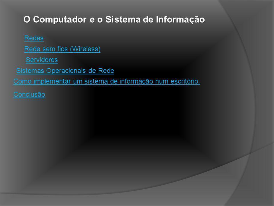 Redes Rede sem fios (Wireless) Servidores. Sistemas Operacionais de Rede. Como implementar um sistema de informação num escritório.