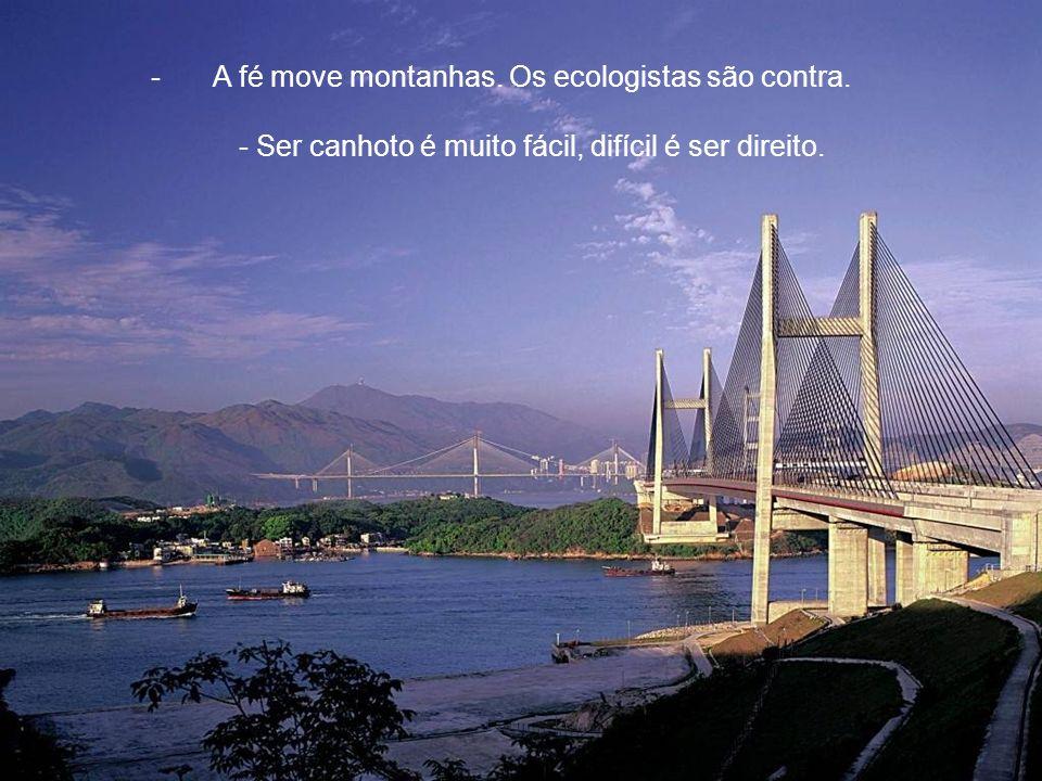 A fé move montanhas. Os ecologistas são contra.