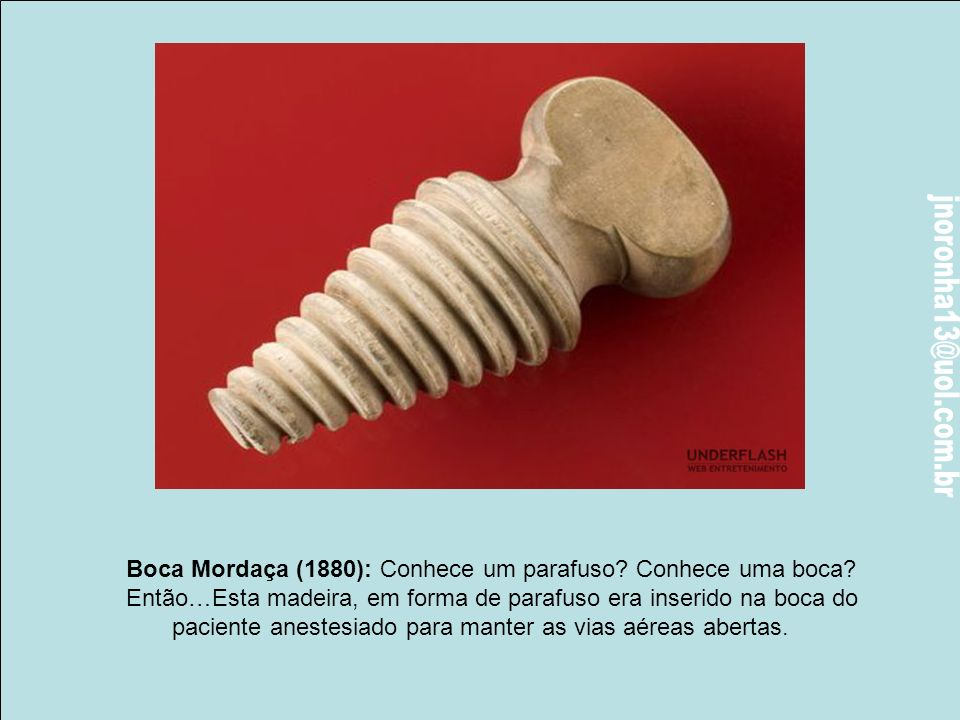 Boca Mordaça (1880): Conhece um parafuso Conhece uma boca