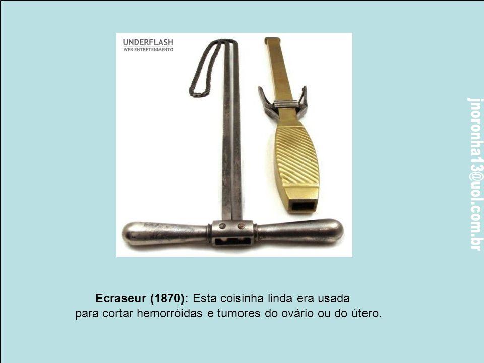 Ecraseur (1870): Esta coisinha linda era usada