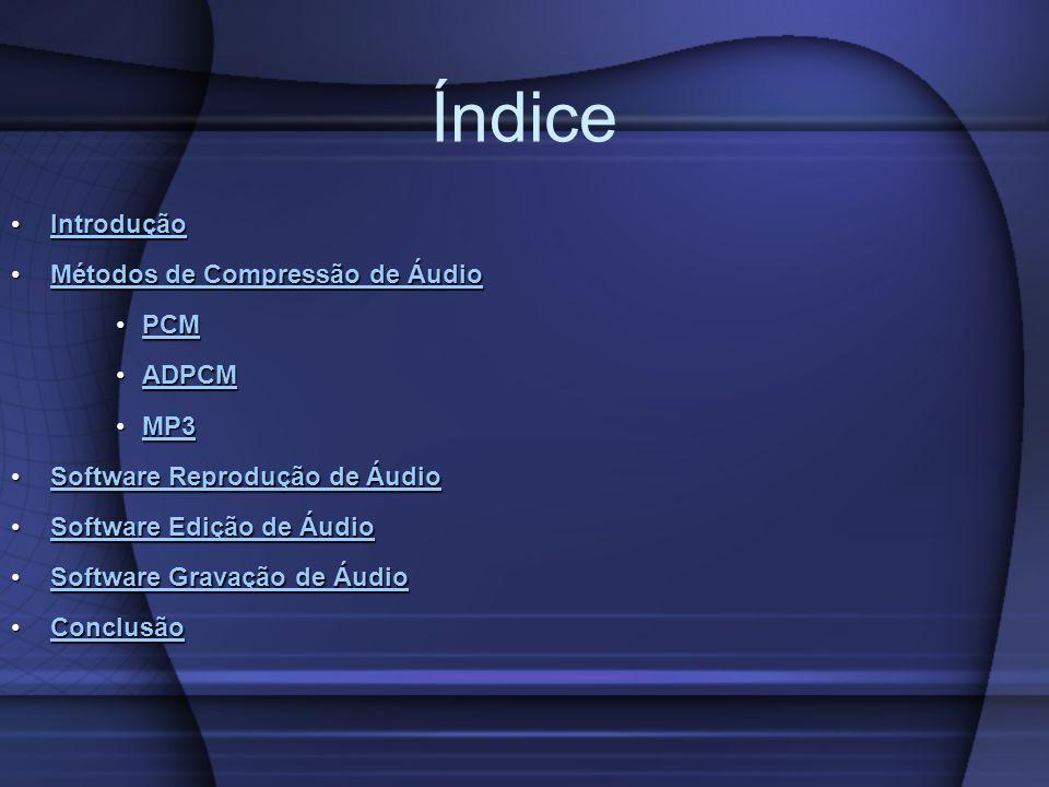 Índice Introdução Métodos de Compressão de Áudio PCM ADPCM MP3