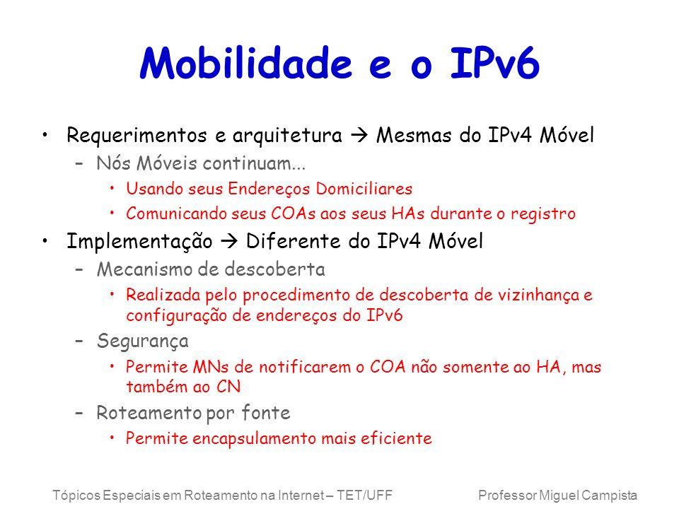 Mobilidade e o IPv6 Requerimentos e arquitetura  Mesmas do IPv4 Móvel