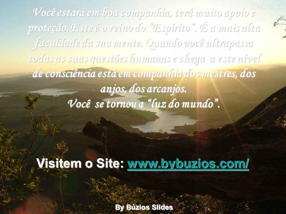 Você se tornou a luz do mundo . Visitem o Site: www.bybuzios.com/