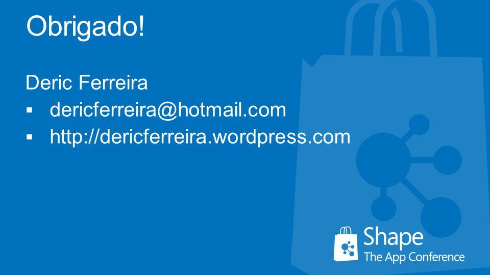 Obrigado! Deric Ferreira dericferreira@hotmail.com