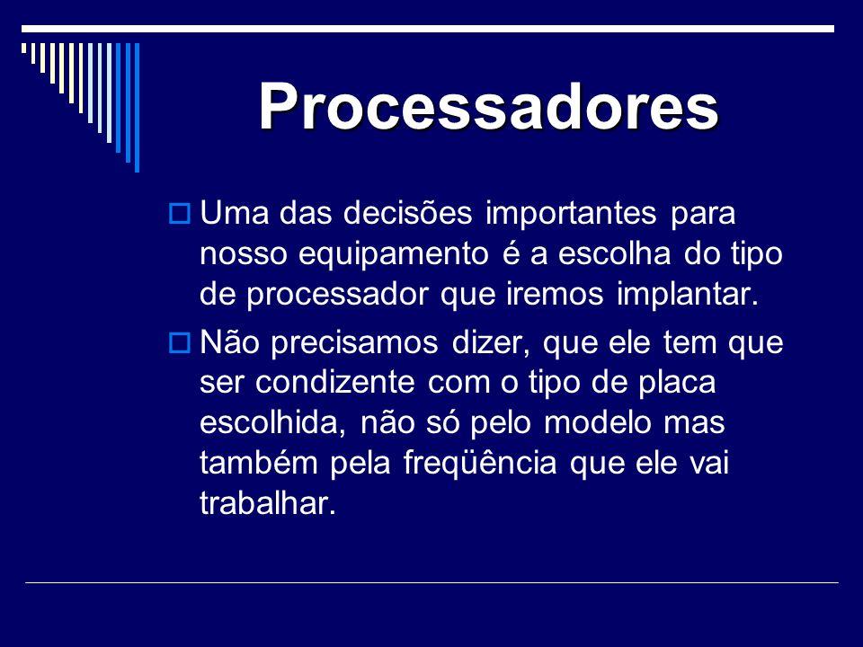 Processadores Uma das decisões importantes para nosso equipamento é a escolha do tipo de processador que iremos implantar.