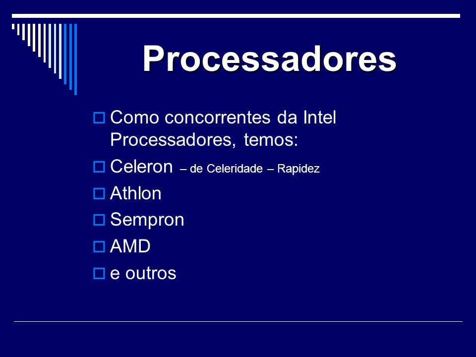 Processadores Como concorrentes da Intel Processadores, temos: