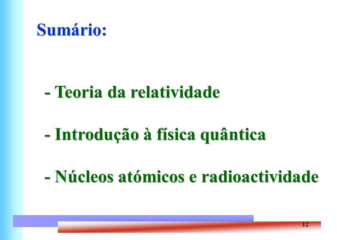 Sumário: - Teoria da relatividade - Introdução à física quântica - Núcleos atómicos e radioactividade.