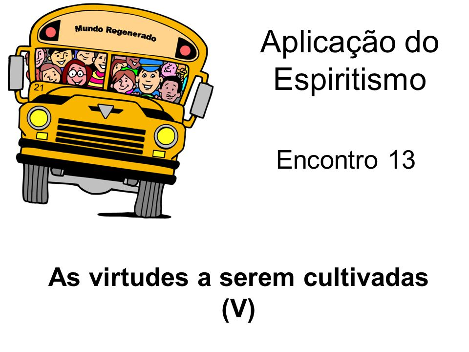 As virtudes a serem cultivadas (V)
