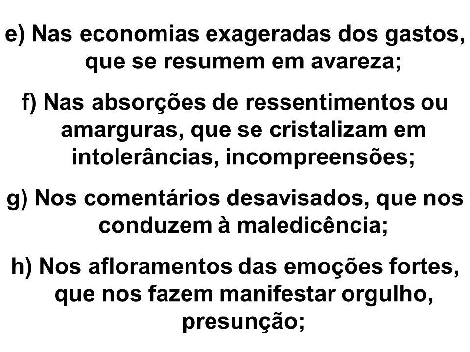 e) Nas economias exageradas dos gastos, que se resumem em avareza;