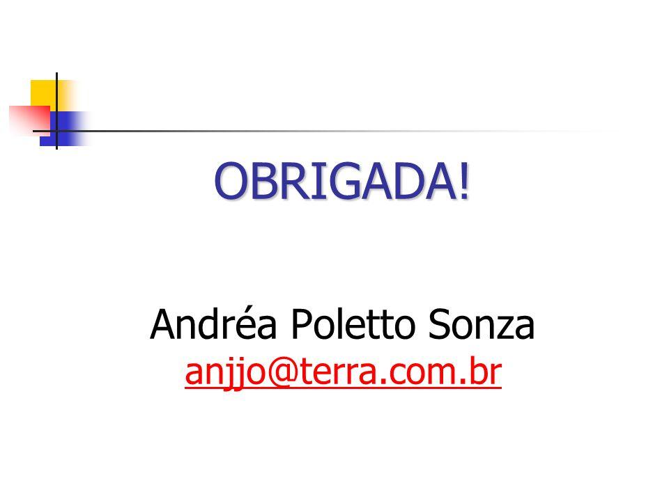 OBRIGADA! Andréa Poletto Sonza anjjo@terra.com.br