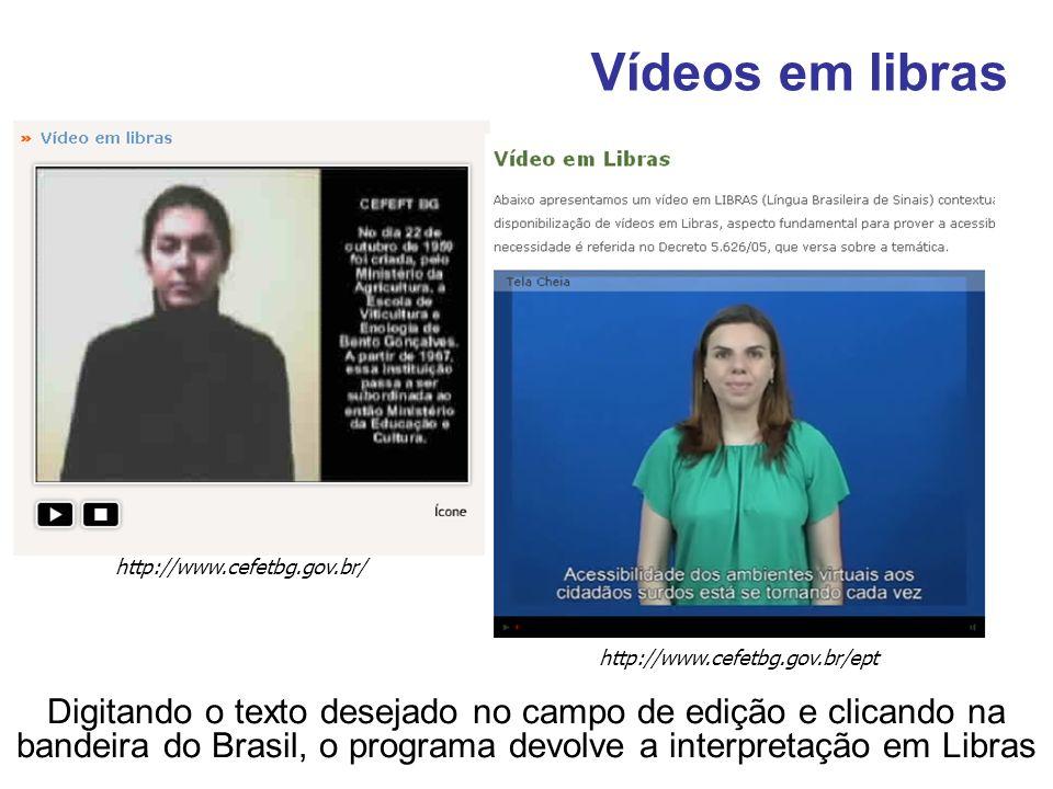 Vídeos em libras http://www.cefetbg.gov.br/ http://www.cefetbg.gov.br/ept.