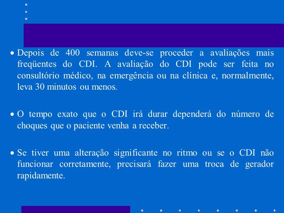Depois de 400 semanas deve-se proceder a avaliações mais freqüentes do CDI. A avaliação do CDI pode ser feita no consultório médico, na emergência ou na clínica e, normalmente, leva 30 minutos ou menos.