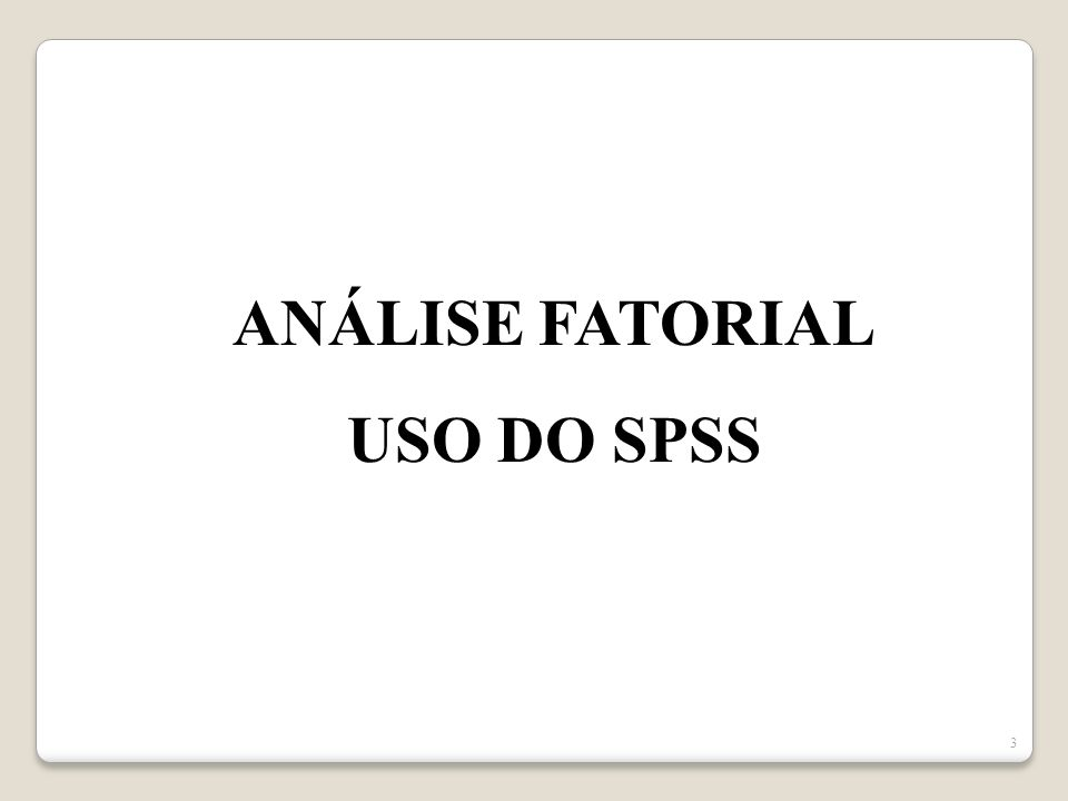 ANÁLISE FATORIAL USO DO SPSS