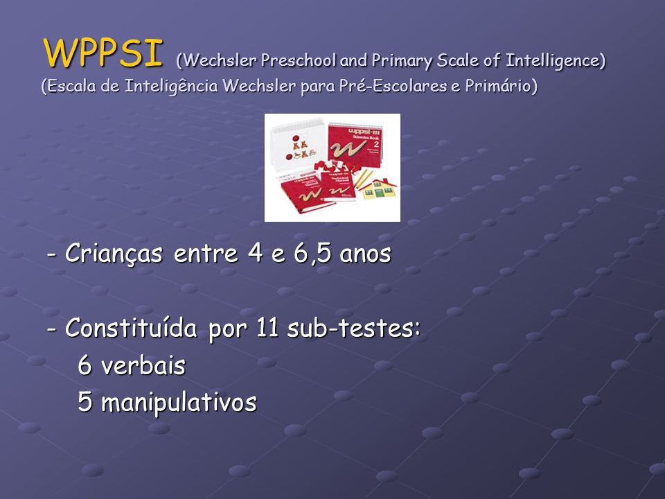 WPPSI (Wechsler Preschool and Primary Scale of Intelligence) (Escala de Inteligência Wechsler para Pré-Escolares e Primário)