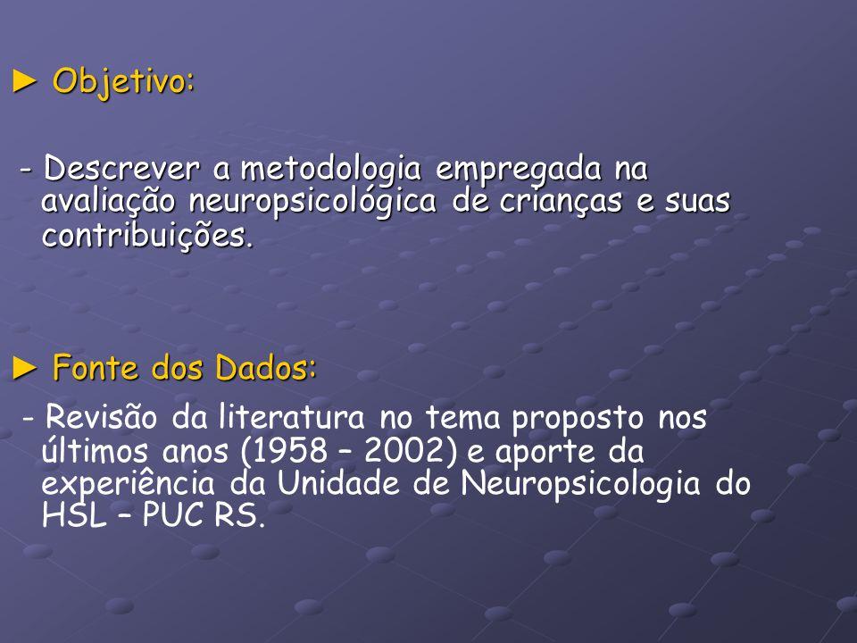 ► Objetivo: - Descrever a metodologia empregada na avaliação neuropsicológica de crianças e suas contribuições.