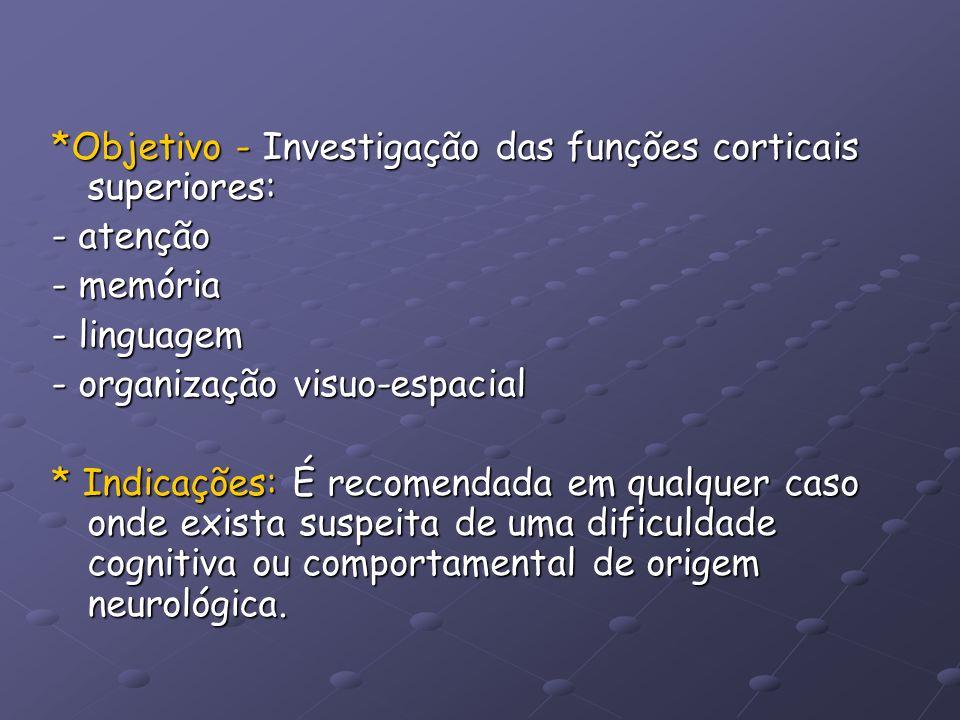 *Objetivo - Investigação das funções corticais superiores: